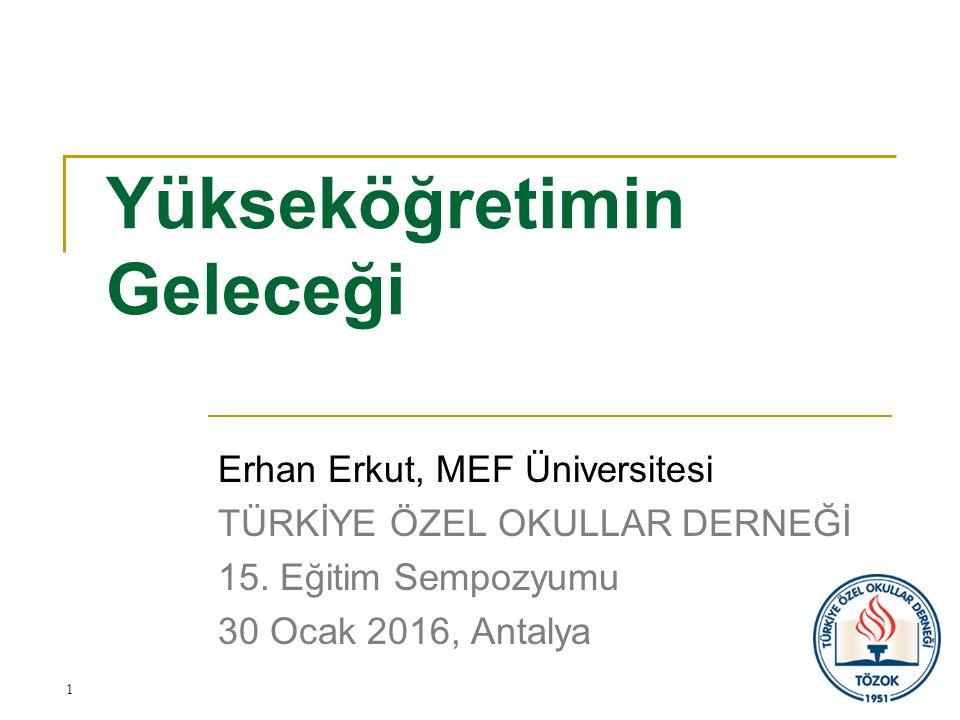 Yükseköğretimin Geleceği Erhan Erkut, MEF Üniversitesi TÜRKİYE ÖZEL OKULLAR DERNEĞİ 15.