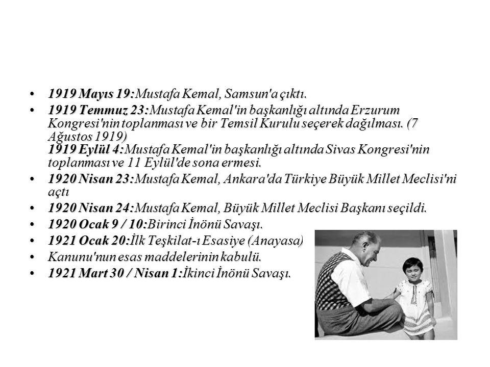 1919 Mayıs 19:Mustafa Kemal, Samsun'a çıktı.1919 Mayıs 19:Mustafa Kemal, Samsun'a çıktı. 1919 Temmuz 23:Mustafa Kemal'in başkanlığı altında Erzurum Ko