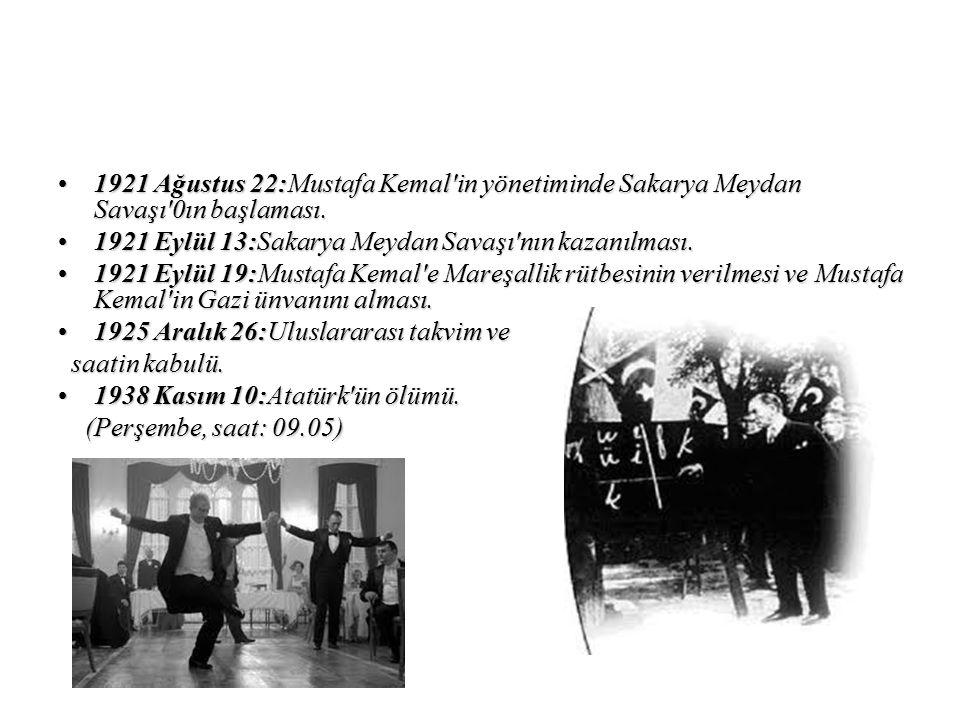 1921 Ağustus 22:Mustafa Kemal'in yönetiminde Sakarya Meydan Savaşı'0ın başlaması.1921 Ağustus 22:Mustafa Kemal'in yönetiminde Sakarya Meydan Savaşı'0ı
