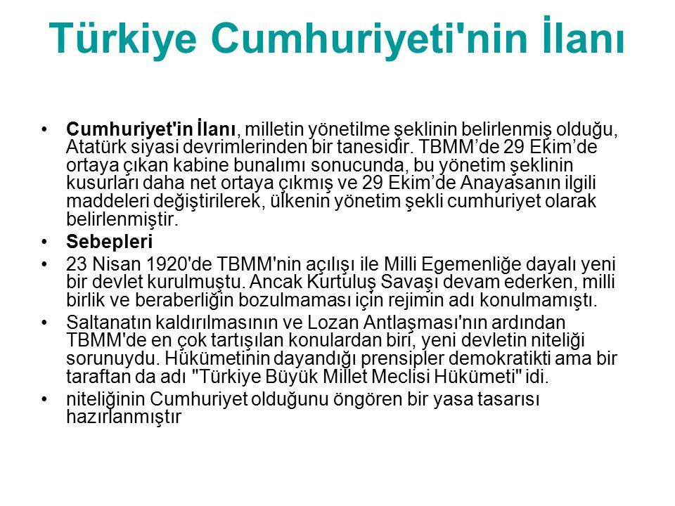 Türkiye Cumhuriyeti'nin İlanı Cumhuriyet'in İlanı, milletin yönetilme şeklinin belirlenmiş olduğu, Atatürk siyasi devrimlerinden bir tanesidir. TBMM'd