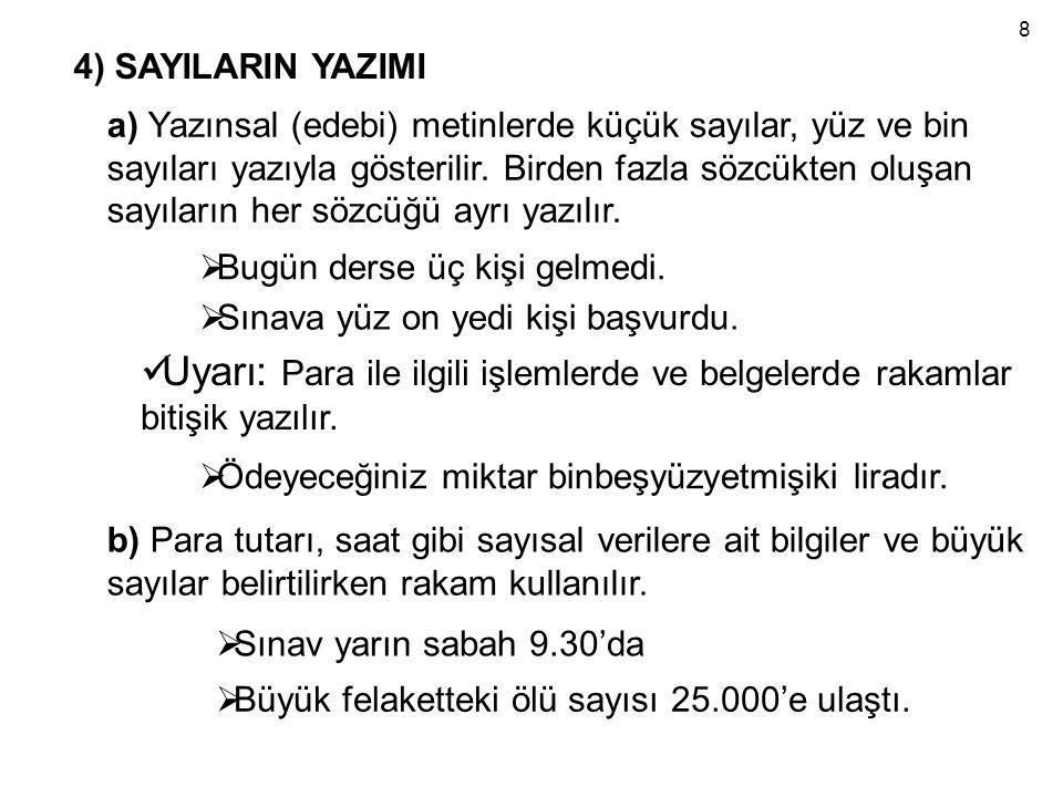 4) SAYILARIN YAZIMI a) Yazınsal (edebi) metinlerde küçük sayılar, yüz ve bin sayıları yazıyla gösterilir.