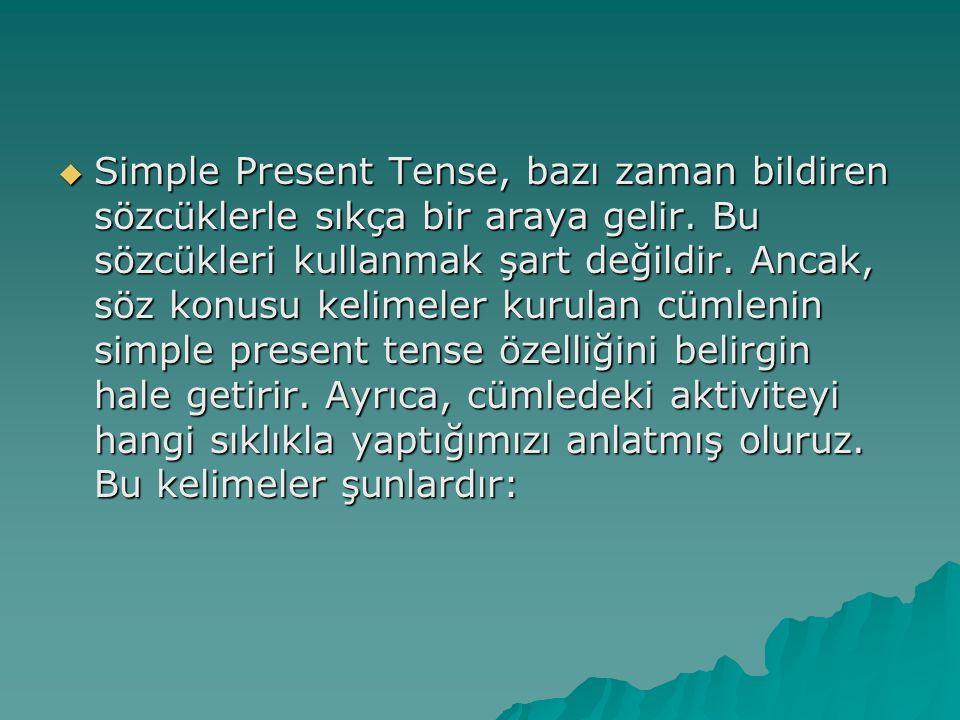  Simple Present Tense, bazı zaman bildiren sözcüklerle sıkça bir araya gelir. Bu sözcükleri kullanmak şart değildir. Ancak, söz konusu kelimeler kuru