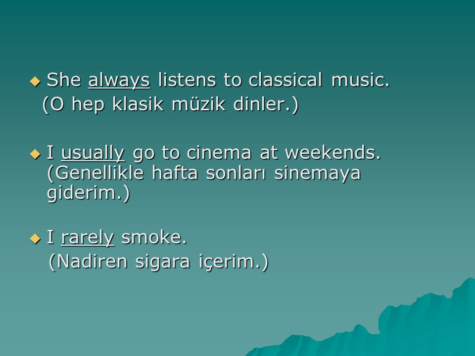  She always listens to classical music.