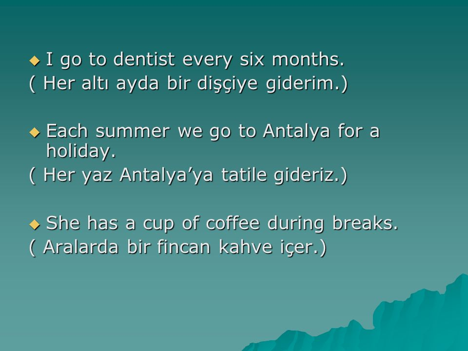  I go to dentist every six months.