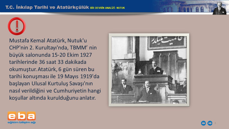 T.C. İnkılap Tarihi ve Atatürkçülük BİR DEVRİN ANALİZİ: NUTUK 3 Mustafa Kemal Atatürk, Nutuk'u CHP'nin 2. Kurultayı'nda, TBMM' nin büyük salonunda 15-