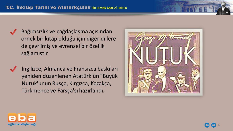 T.C. İnkılap Tarihi ve Atatürkçülük BİR DEVRİN ANALİZİ: NUTUK 6 Bağımsızlık ve çağdaşlaşma açısından örnek bir kitap olduğu için diğer dillere de çevr