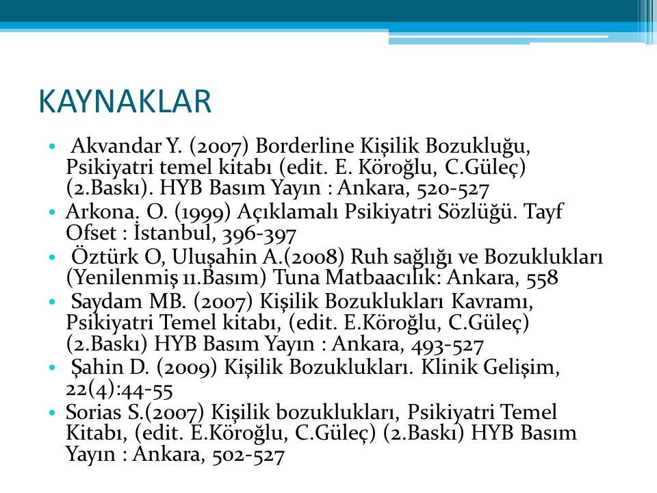 KAYNAKLAR Akvandar Y. (2007) Borderline Kişilik Bozukluğu, Psikiyatri temel kitabı (edit. E. Köroğlu, C.Güleç) (2.Baskı). HYB Basım Yayın : Ankara, 52