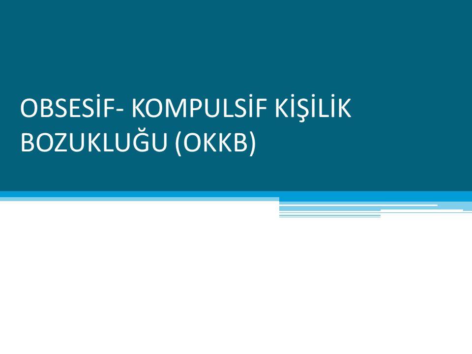 OBSESİF- KOMPULSİF KİŞİLİK BOZUKLUĞU (OKKB)