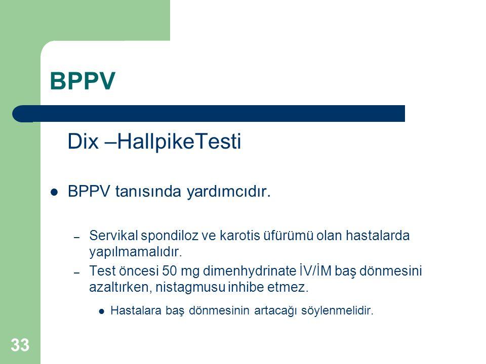 BPPV Dix –HallpikeTesti BPPV tanısında yardımcıdır.