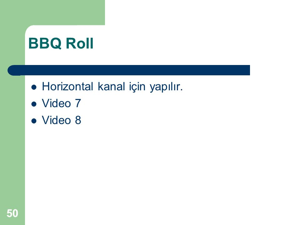 BBQ Roll Horizontal kanal için yapılır. Video 7 Video 8 50