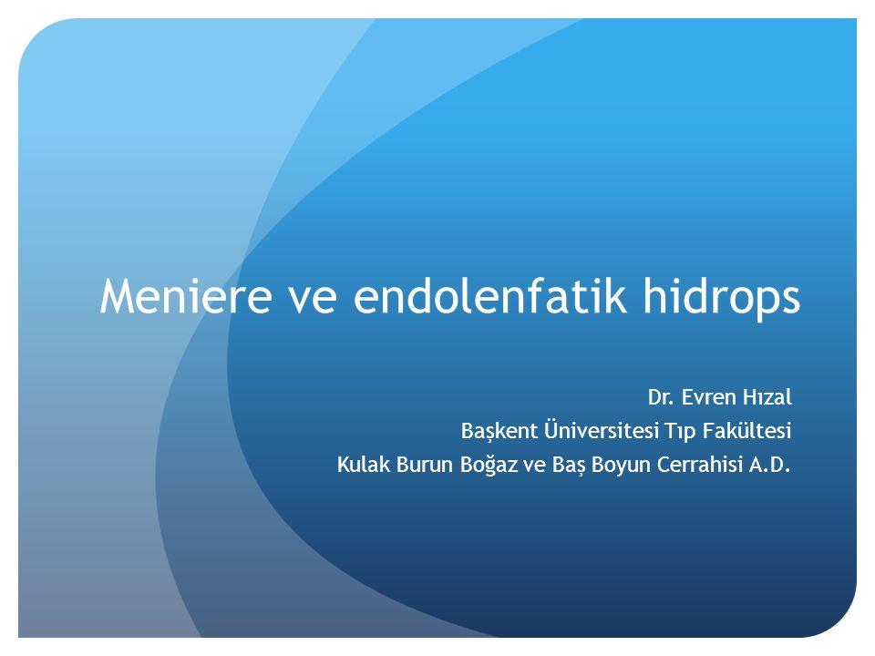 Meniere - Tanım Meniere hastalığı, idiopatik semptomatik endolenfatik hidrops olarak bilinir.