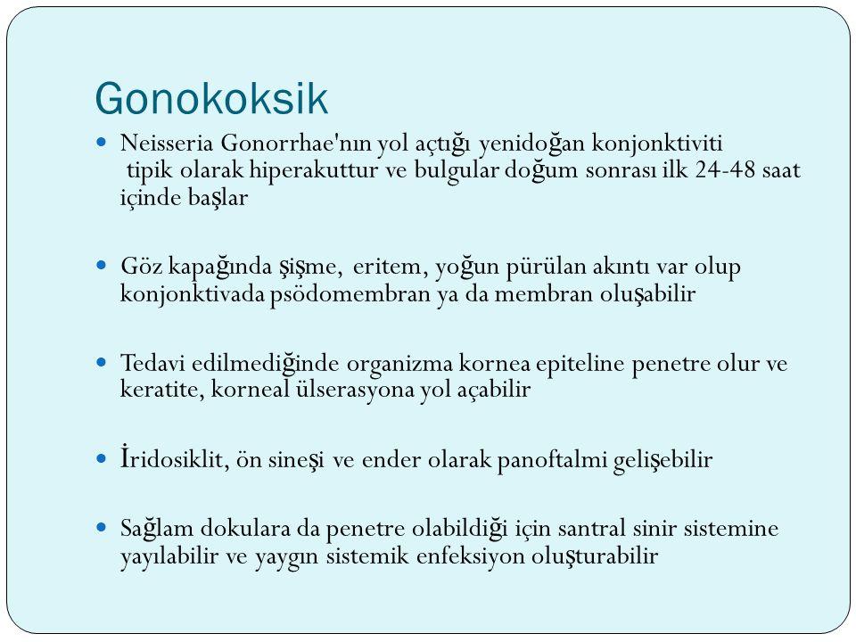Gonokoksik Neisseria Gonorrhae'nın yol açtı ğ ı yenido ğ an konjonktiviti tipik olarak hiperakuttur ve bulgular do ğ um sonrası ilk 24-48 saat içinde