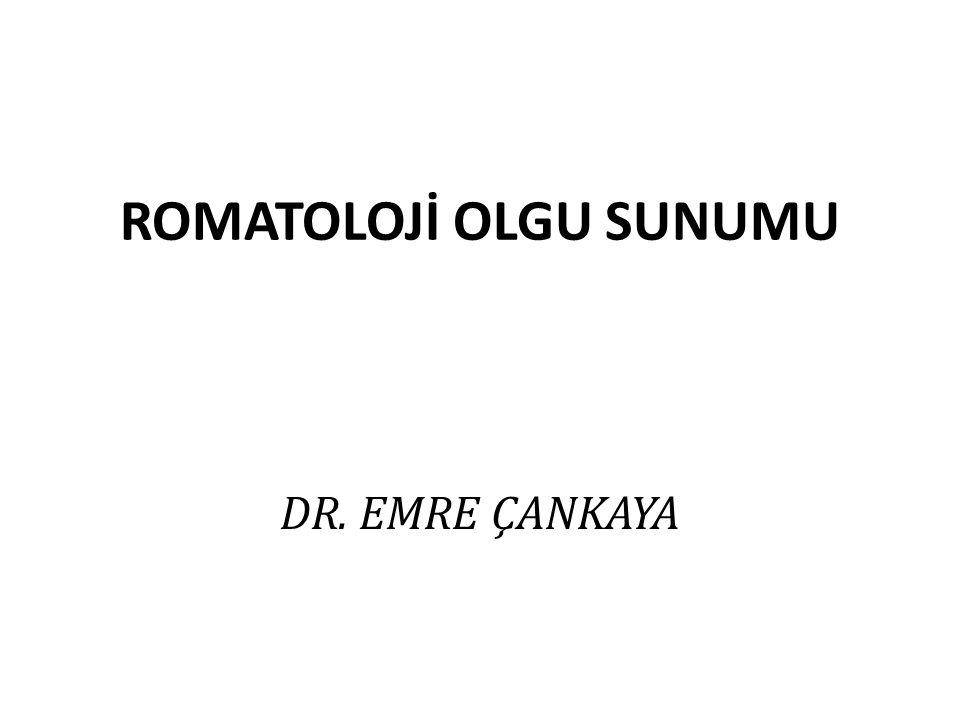 ROMATOLOJİ OLGU SUNUMU DR. EMRE ÇANKAYA