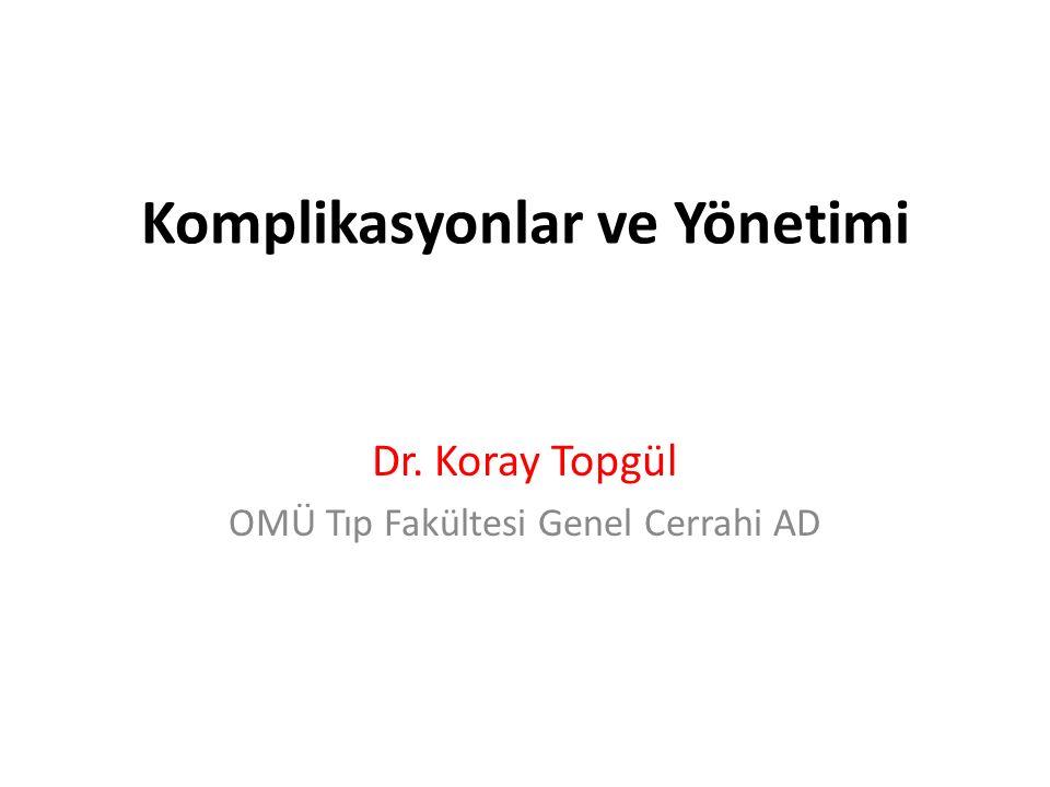 Komplikasyonlar ve Yönetimi Dr. Koray Topgül OMÜ Tıp Fakültesi Genel Cerrahi AD