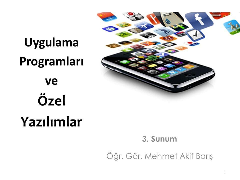 Uygulama Programları ve Özel Yazılımlar 3. Sunum Öğr. Gör. Mehmet Akif Barış 1