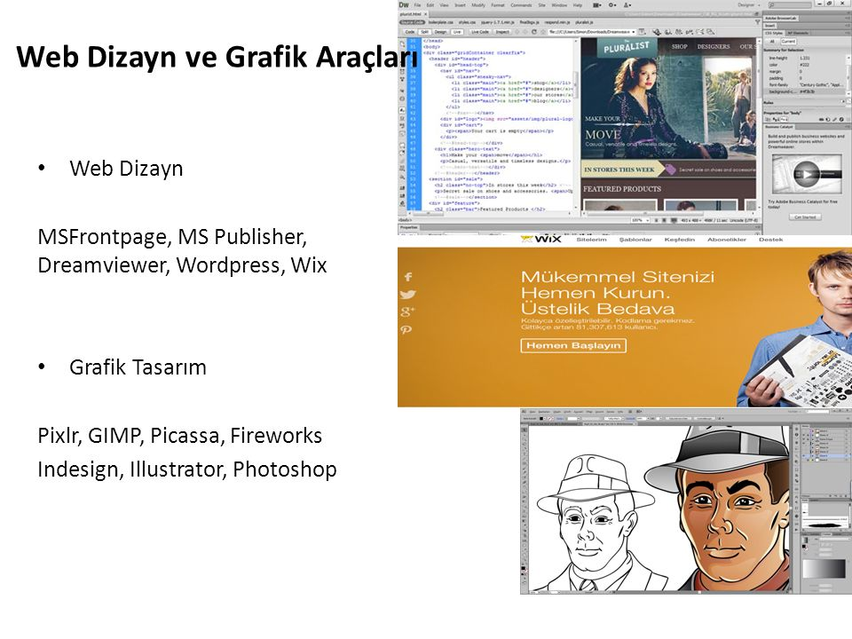 Web Dizayn MSFrontpage, MS Publisher, Dreamviewer, Wordpress, Wix Grafik Tasarım Pixlr, GIMP, Picassa, Fireworks Indesign, Illustrator, Photoshop Web Dizayn ve Grafik Araçları