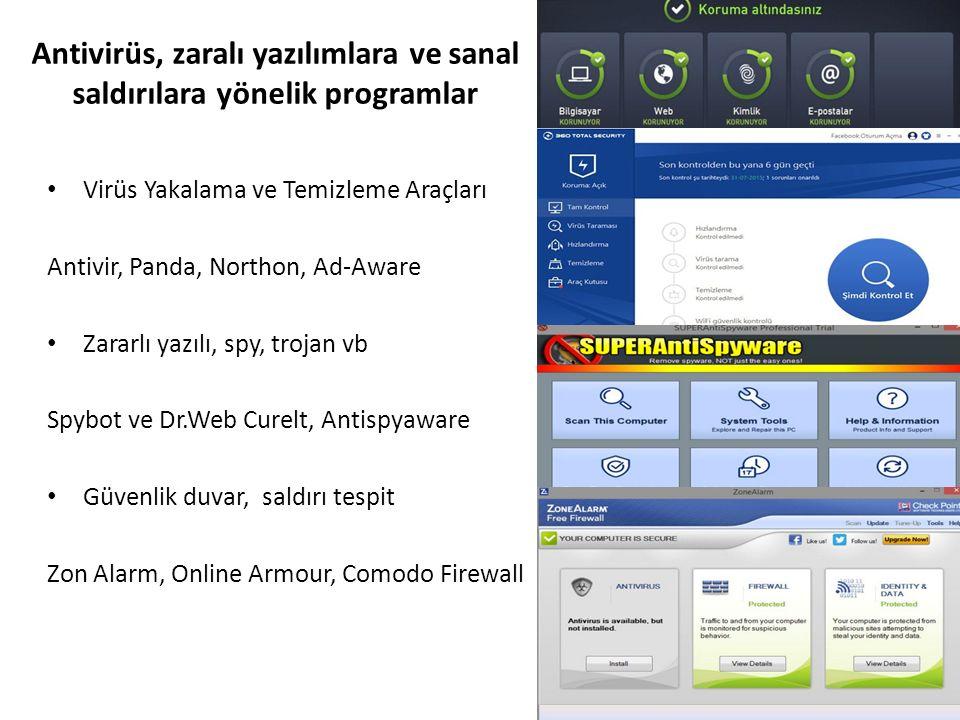 Antivirüs, zaralı yazılımlara ve sanal saldırılara yönelik programlar Virüs Yakalama ve Temizleme Araçları Antivir, Panda, Northon, Ad-Aware Zararlı yazılı, spy, trojan vb Spybot ve Dr.Web Curelt, Antispyaware Güvenlik duvar, saldırı tespit Zon Alarm, Online Armour, Comodo Firewall