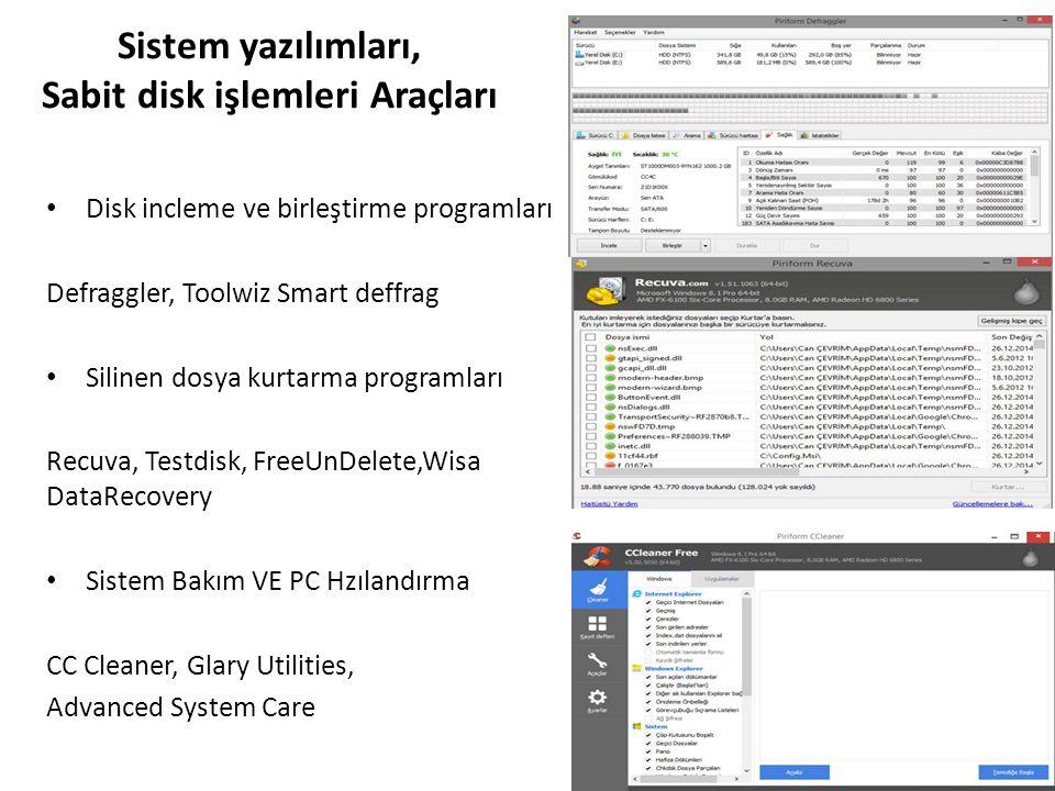 Sistem yazılımları, Sabit disk işlemleri Araçları Disk incleme ve birleştirme programları Defraggler, Toolwiz Smart deffrag Silinen dosya kurtarma programları Recuva, Testdisk, FreeUnDelete,Wisa DataRecovery Sistem Bakım VE PC Hzılandırma CC Cleaner, Glary Utilities, Advanced System Care