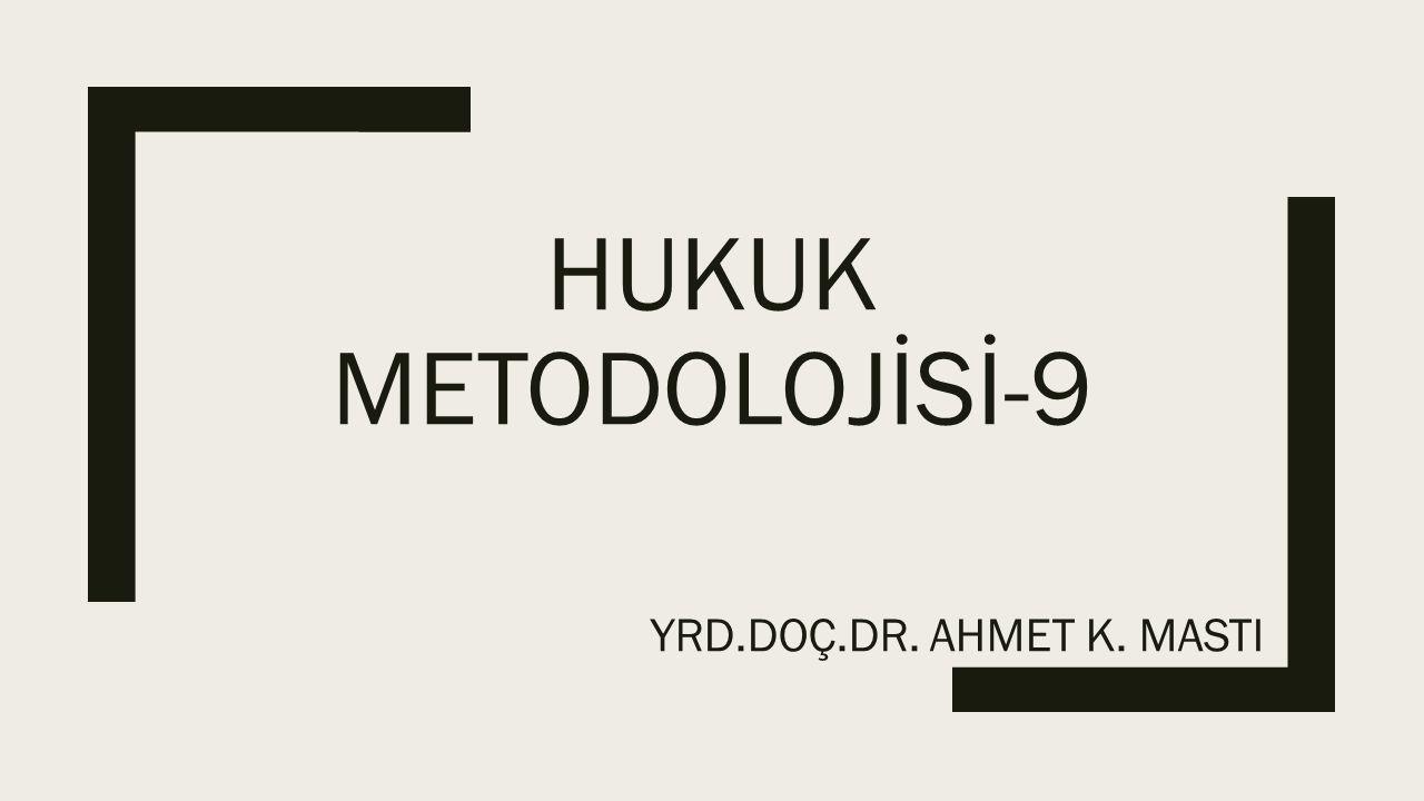 HUKUK METODOLOJİSİ-9 YRD.DOÇ.DR. AHMET K. MASTI