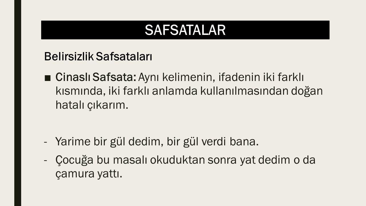 SAFSATALAR ■Cinaslı Safsata: Aynı kelimenin, ifadenin iki farklı kısmında, iki farklı anlamda kullanılmasından doğan hatalı çıkarım. -Yarime bir gül d