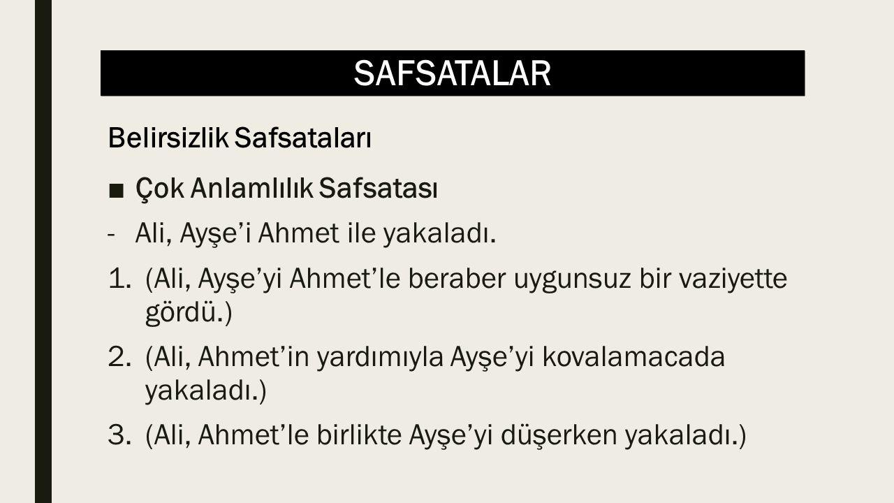 SAFSATALAR ■Çok Anlamlılık Safsatası -Ali, Ayşe'i Ahmet ile yakaladı. 1.(Ali, Ayşe'yi Ahmet'le beraber uygunsuz bir vaziyette gördü.) 2.(Ali, Ahmet'in