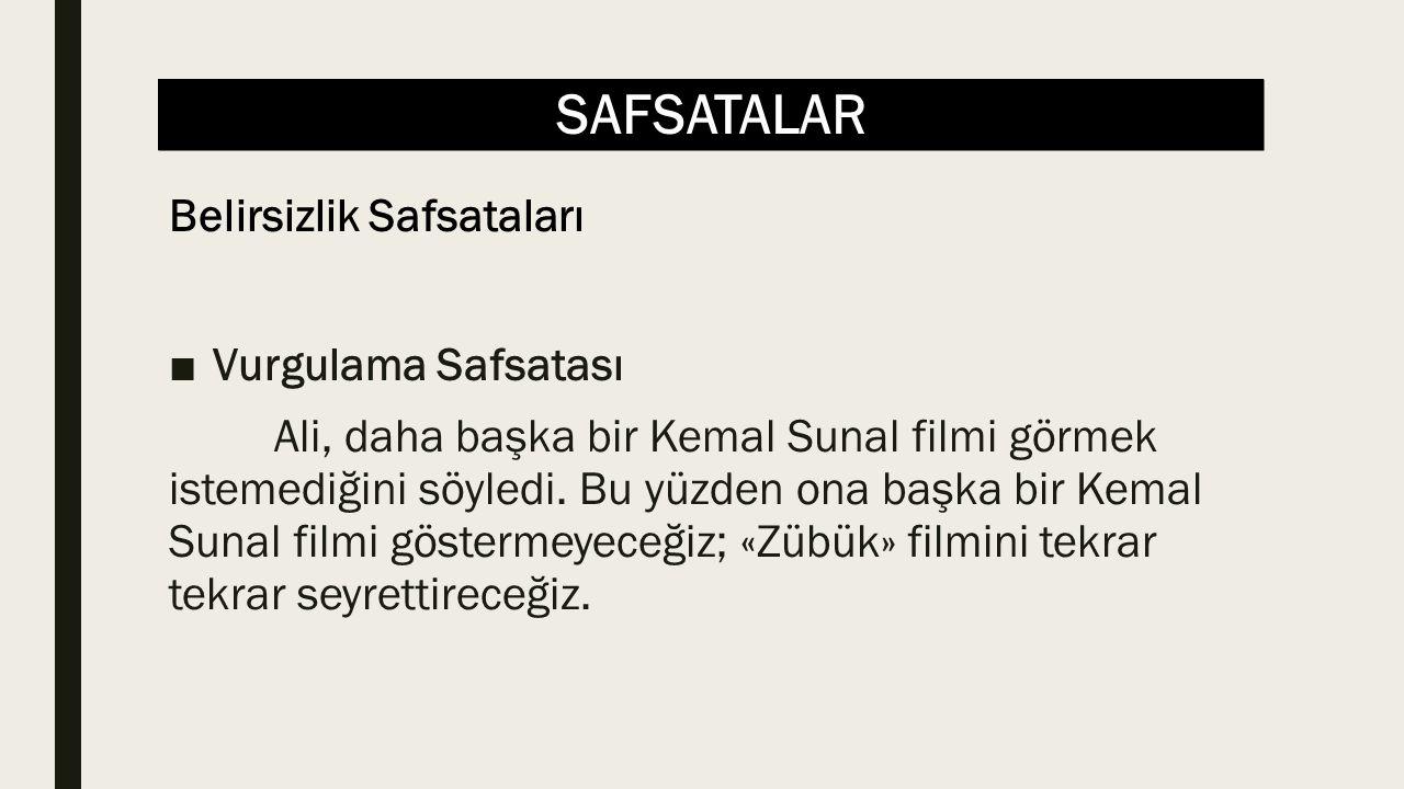 SAFSATALAR ■Vurgulama Safsatası Ali, daha başka bir Kemal Sunal filmi görmek istemediğini söyledi. Bu yüzden ona başka bir Kemal Sunal filmi göstermey