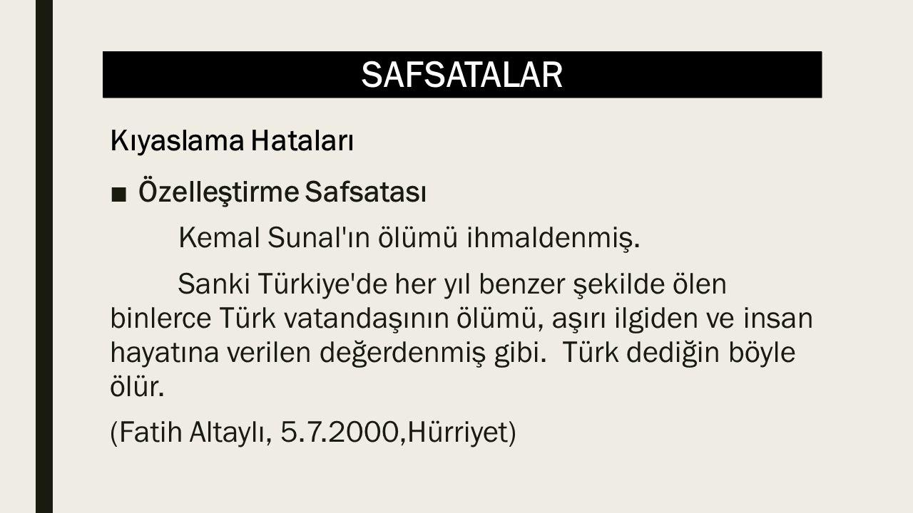 SAFSATALAR ■Özelleştirme Safsatası Kemal Sunal'ın ölümü ihmaldenmiş. Sanki Türkiye'de her yıl benzer şekilde ölen binlerce Türk vatandaşının ölümü, aş