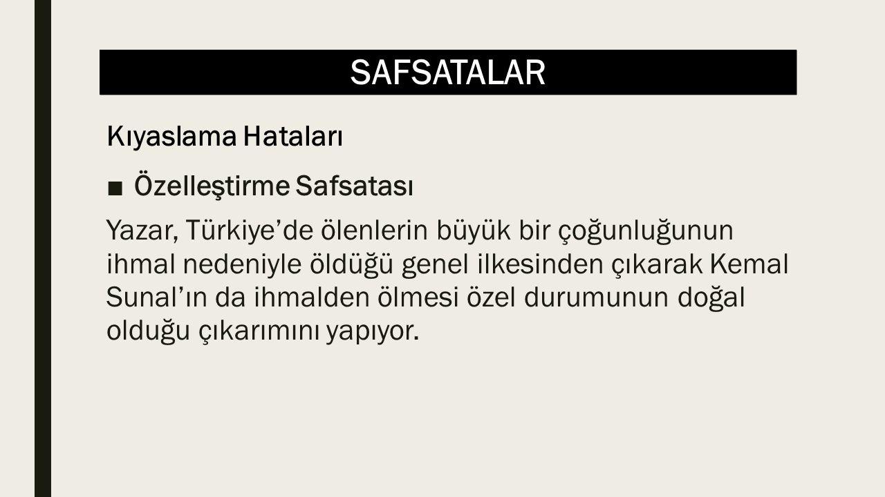 SAFSATALAR ■Özelleştirme Safsatası Yazar, Türkiye'de ölenlerin büyük bir çoğunluğunun ihmal nedeniyle öldüğü genel ilkesinden çıkarak Kemal Sunal'ın d
