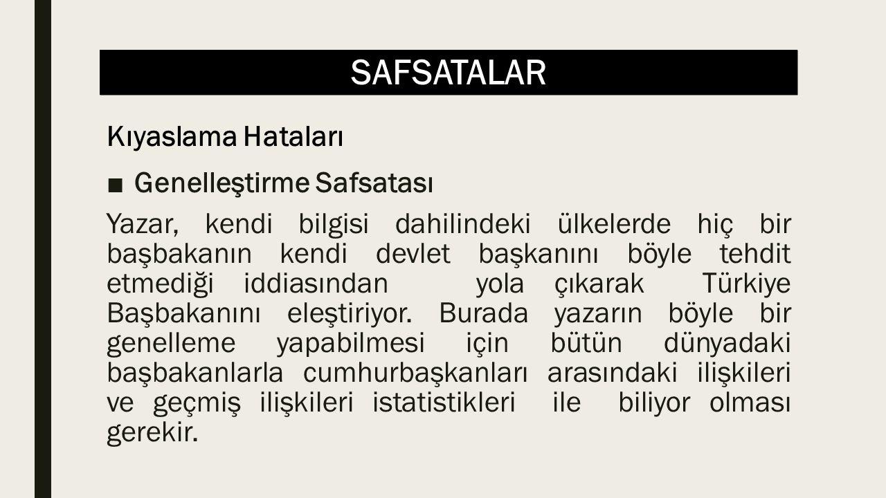 SAFSATALAR ■Genelleştirme Safsatası Yazar, kendi bilgisi dahilindeki ülkelerde hiç bir başbakanın kendi devlet başkanını böyle tehdit etmediği iddiası