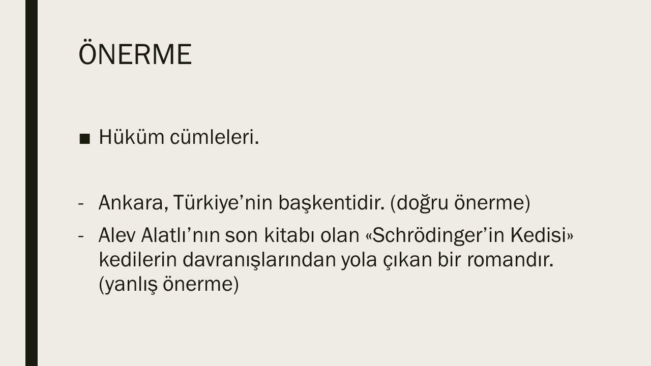 ÖNERME ■Hüküm cümleleri. -Ankara, Türkiye'nin başkentidir. (doğru önerme) -Alev Alatlı'nın son kitabı olan «Schrödinger'in Kedisi» kedilerin davranışl