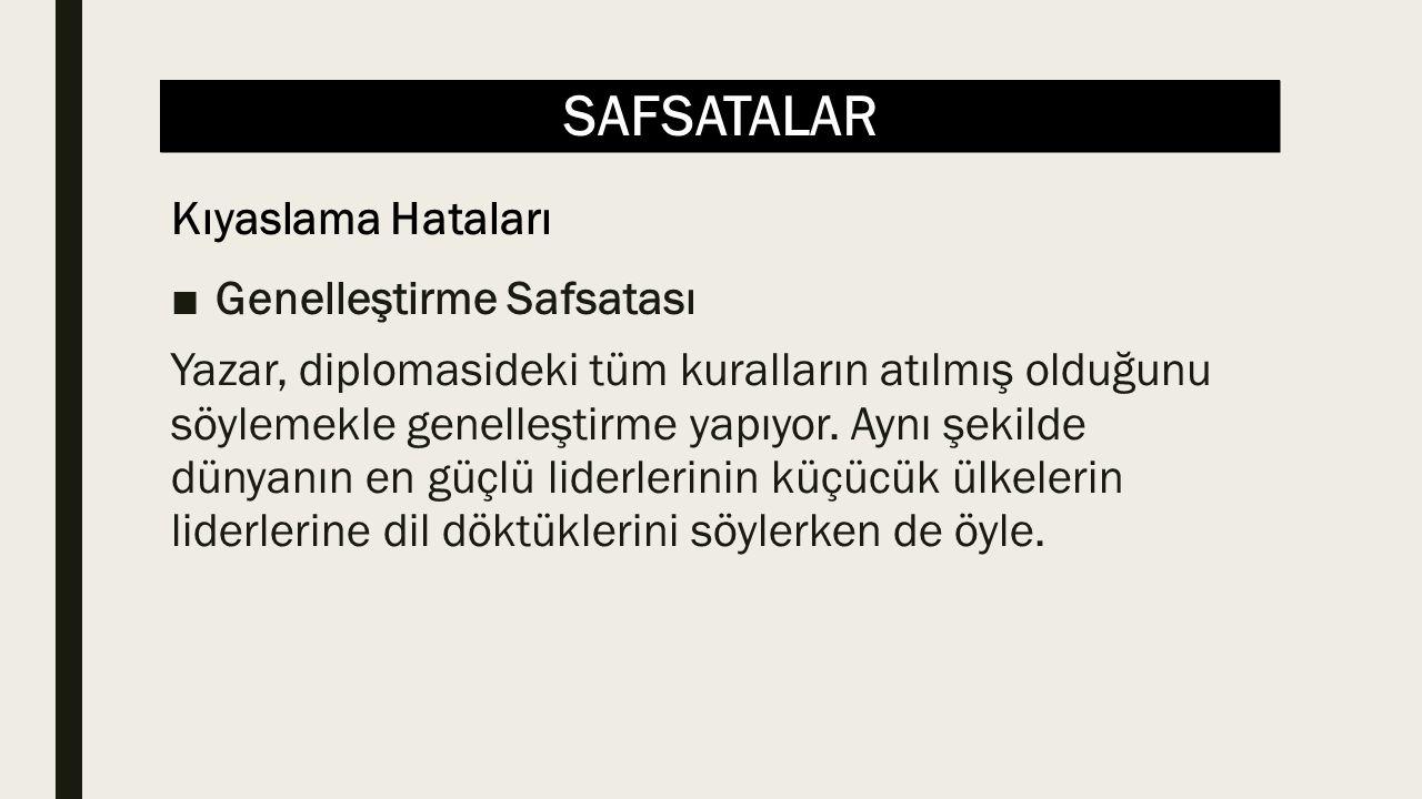 SAFSATALAR ■Genelleştirme Safsatası Yazar, diplomasideki tüm kuralların atılmış olduğunu söylemekle genelleştirme yapıyor. Aynı şekilde dünyanın en gü