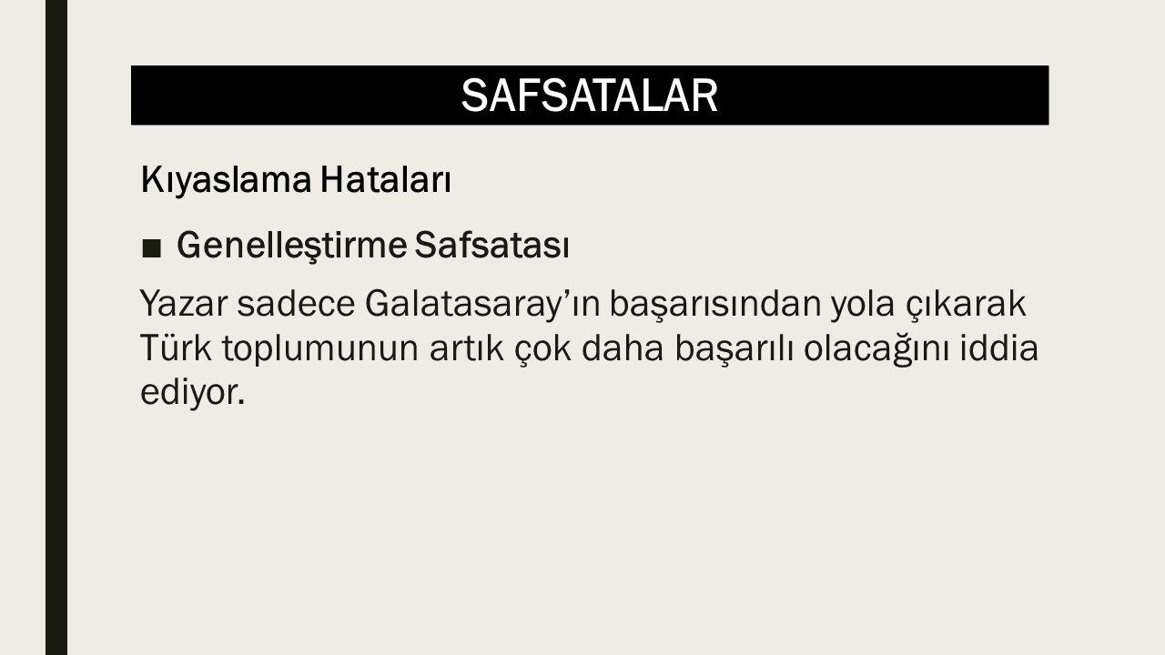 SAFSATALAR ■Genelleştirme Safsatası Yazar sadece Galatasaray'ın başarısından yola çıkarak Türk toplumunun artık çok daha başarılı olacağını iddia ediy