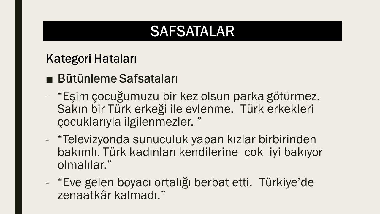 """SAFSATALAR ■Bütünleme Safsataları -""""Eşim çocuğumuzu bir kez olsun parka götürmez. Sakın bir Türk erkeği ile evlenme. Türk erkekleri çocuklarıyla ilgil"""
