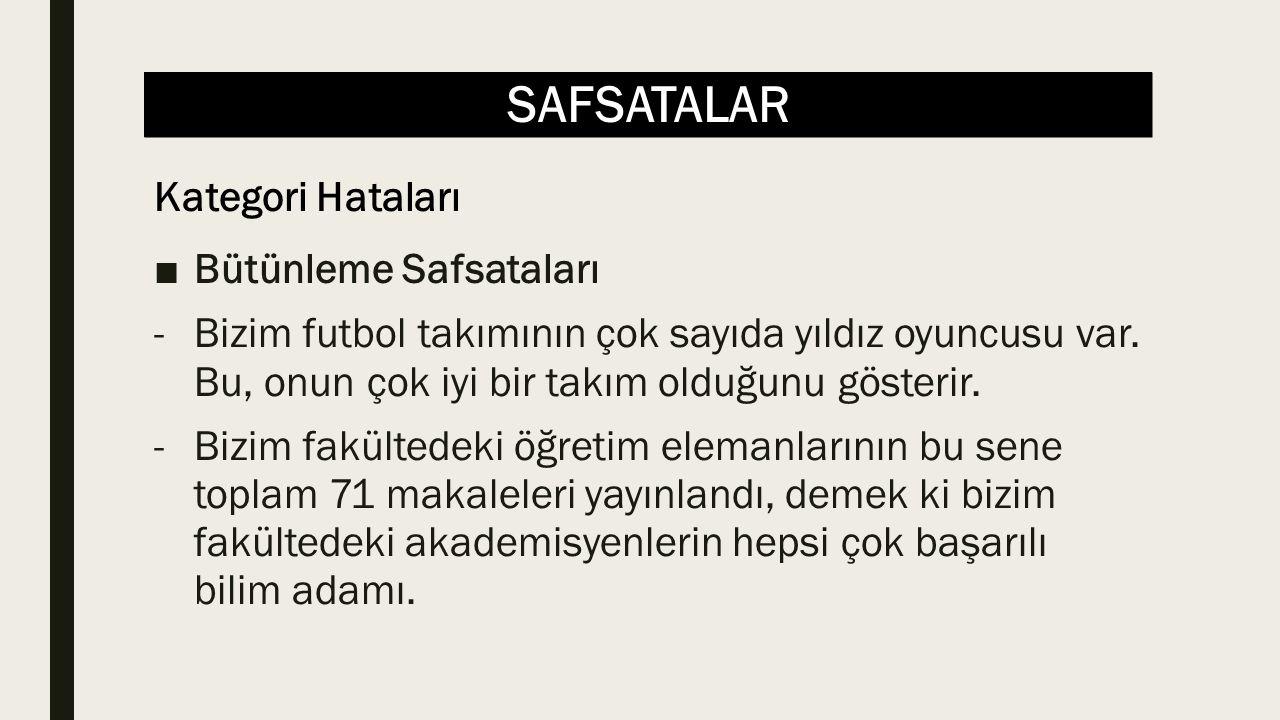 SAFSATALAR ■Bütünleme Safsataları -Bizim futbol takımının çok sayıda yıldız oyuncusu var. Bu, onun çok iyi bir takım olduğunu gösterir. -Bizim fakülte