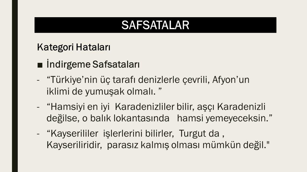 """SAFSATALAR ■İndirgeme Safsataları -""""Türkiye'nin üç tarafı denizlerle çevrili, Afyon'un iklimi de yumuşak olmalı. """" -""""Hamsiyi en iyi Karadenizliler bil"""