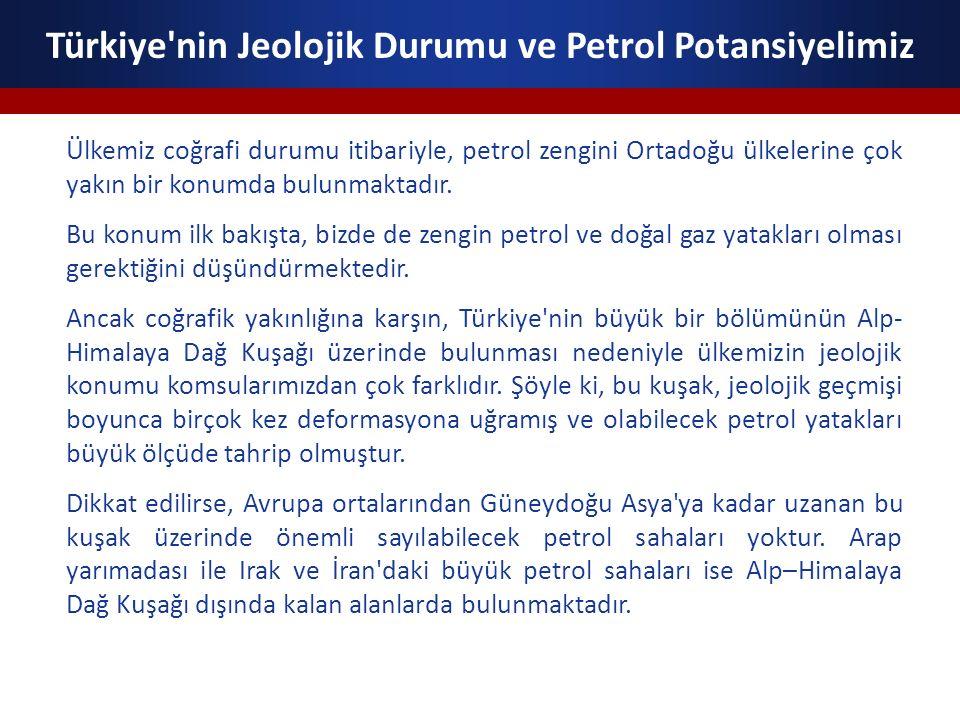 Türkiye'nin Jeolojik Durumu ve Petrol Potansiyelimiz Ülkemiz coğrafi durumu itibariyle, petrol zengini Ortadoğu ülkelerine çok yakın bir konumda bulun