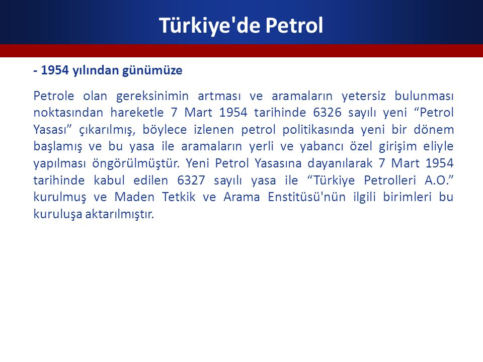 Türkiye'de Petrol - 1954 yılından günümüze Petrole olan gereksinimin artması ve aramaların yetersiz bulunması noktasından hareketle 7 Mart 1954 tarihi