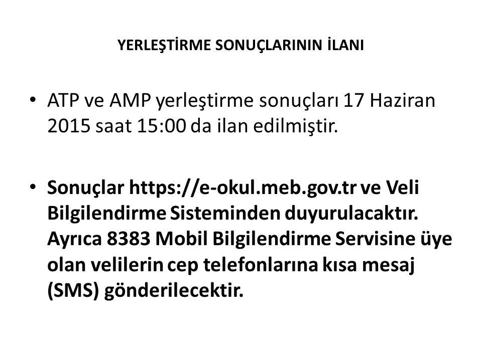 YERLEŞTİRME SONUÇLARININ İLANI ATP ve AMP yerleştirme sonuçları 17 Haziran 2015 saat 15:00 da ilan edilmiştir.
