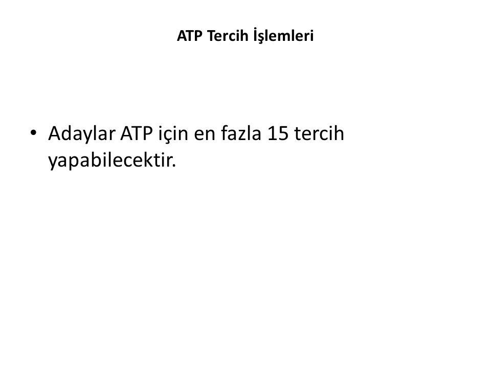 ATP Tercih İşlemleri Adaylar ATP için en fazla 15 tercih yapabilecektir.