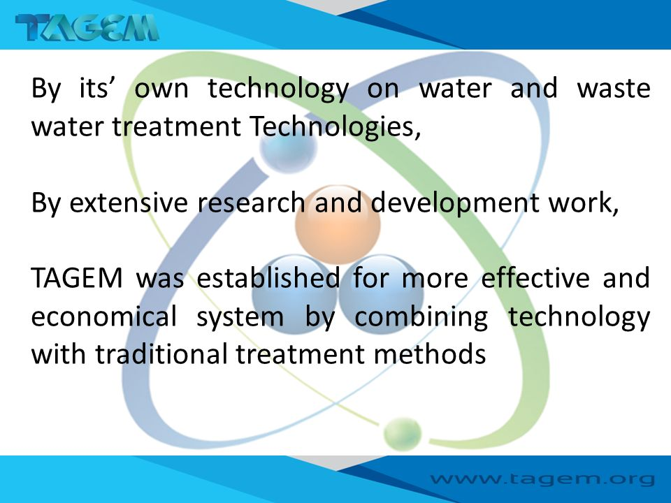 TAGEM is an Research and Development Organization and service its'  Distributors and business partners,  Solutions partners,  Domestic and overseas customers by emphasizing technological superiority where water is in use.