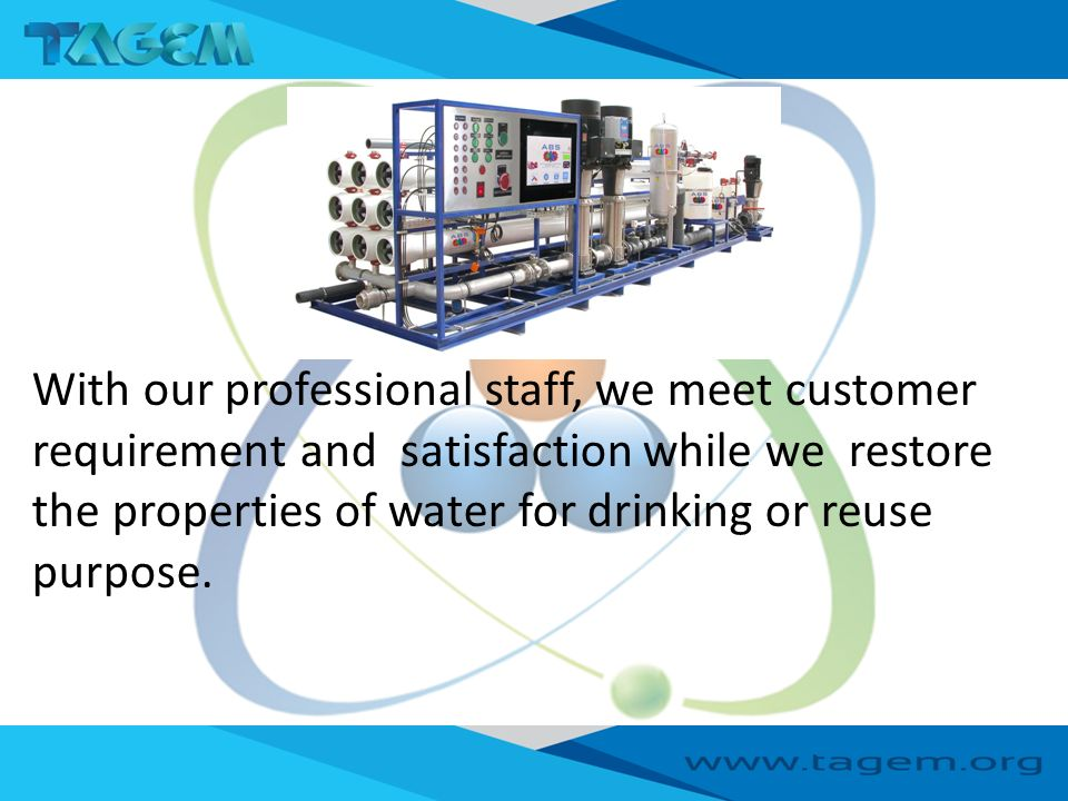 With our professional staff, we meet customer requirement and satisfaction while we restore the properties of water for drinking or reuse purpose.