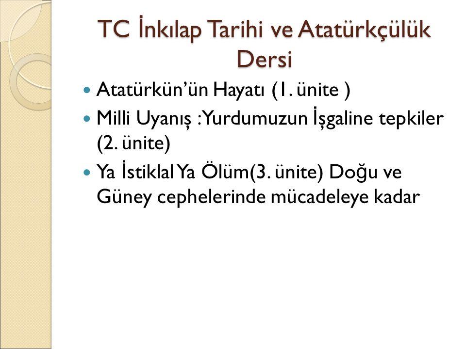 TC İ nkılap Tarihi ve Atatürkçülük Dersi Atatürkün'ün Hayatı (1. ünite ) Milli Uyanış :Yurdumuzun İ şgaline tepkiler (2. ünite) Ya İ stiklal Ya Ölüm(3