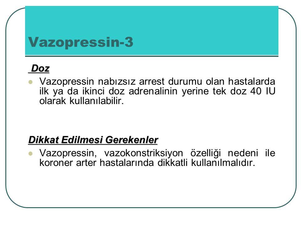 Doz Doz Vazopressin nabızsız arrest durumu olan hastalarda ilk ya da ikinci doz adrenalinin yerine tek doz 40 IU olarak kullanılabilir. Dikkat Edilmes