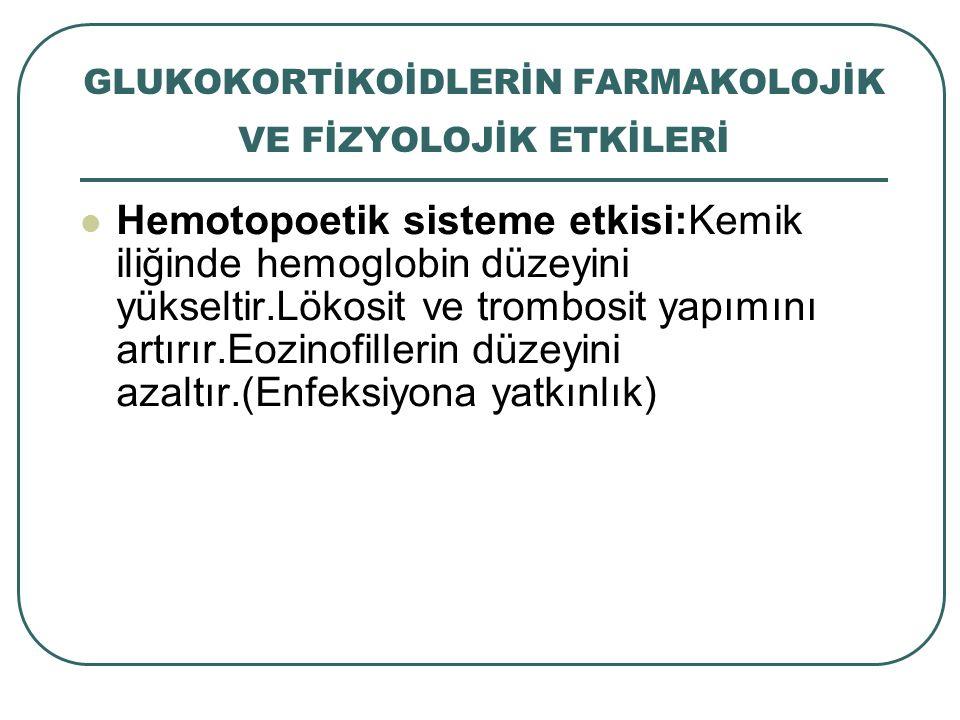 GLUKOKORTİKOİDLERİN FARMAKOLOJİK VE FİZYOLOJİK ETKİLERİ Hemotopoetik sisteme etkisi:Kemik iliğinde hemoglobin düzeyini yükseltir.Lökosit ve trombosit