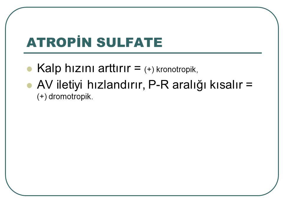 Kalp hızını arttırır = (+) kronotropik, AV iletiyi hızlandırır, P-R aralığı kısalır = (+) dromotropik. ATROPİN SULFATE