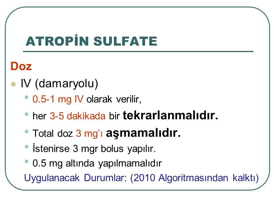 Doz IV (damaryolu) 0.5-1 mg IV olarak verilir, her 3-5 dakikada bir tekrarlanmalıdır. Total doz 3 mg'ı aşmamalıdır. İstenirse 3 mgr bolus yapılır. 0.