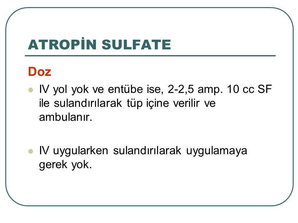 Doz IV yol yok ve entübe ise, 2-2,5 amp. 10 cc SF ile sulandırılarak tüp içine verilir ve ambulanır. IV uygularken sulandırılarak uygulamaya gerek yok