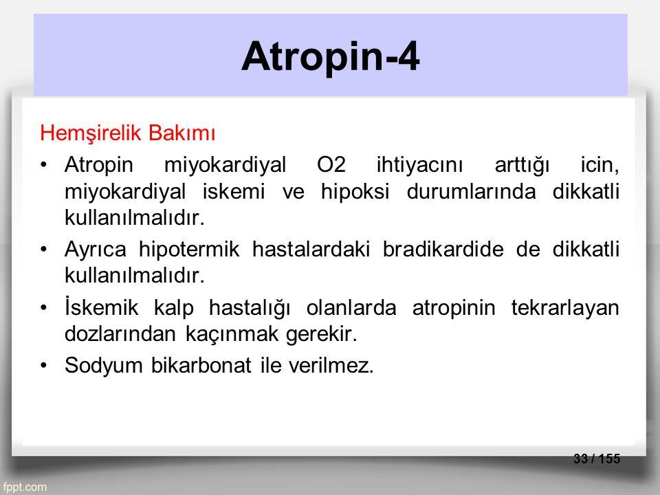 Hemşirelik Bakımı Atropin miyokardiyal O2 ihtiyacını arttığı icin, miyokardiyal iskemi ve hipoksi durumlarında dikkatli kullanılmalıdır. Ayrıca hipote