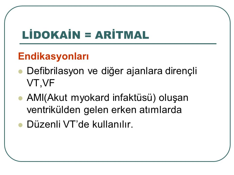 Endikasyonları Defibrilasyon ve diğer ajanlara dirençli VT,VF AMI(Akut myokard infaktüsü) oluşan ventrikülden gelen erken atımlarda Düzenli VT'de kull