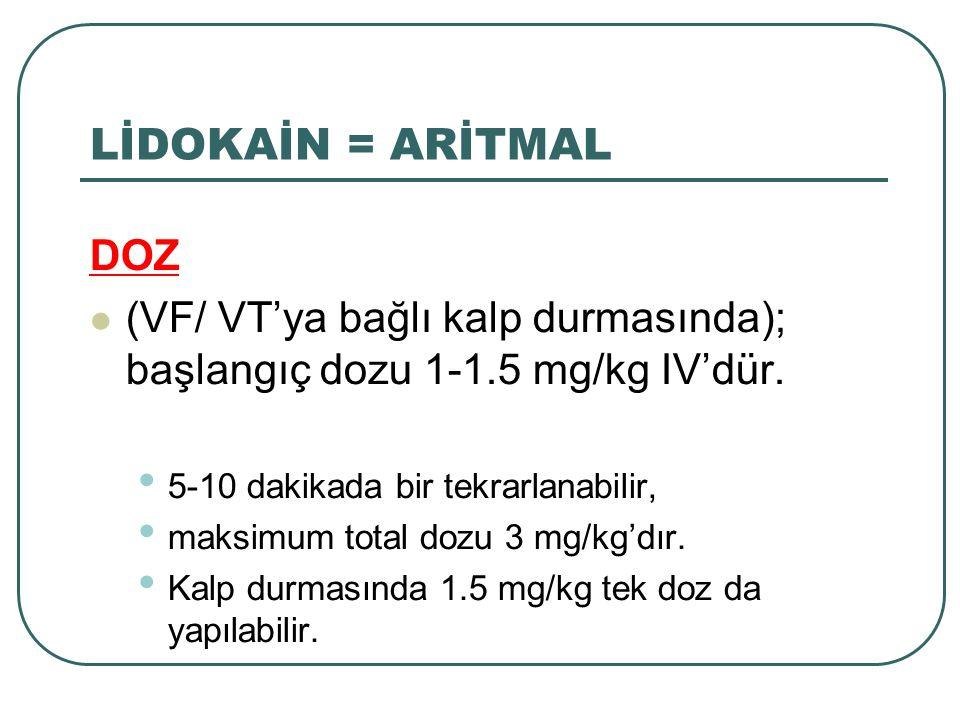 DOZ (VF/ VT'ya bağlı kalp durmasında); başlangıç dozu 1-1.5 mg/kg IV'dür. 5-10 dakikada bir tekrarlanabilir, maksimum total dozu 3 mg/kg'dır. Kalp dur